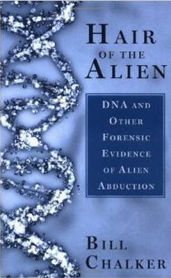 Hair of the Alien: DNA and Other Forensic Evidence of Alien Abductions -- by Bill Chalker